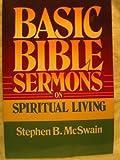 Basic Bible Sermons on Spiritual Living, Stephen B. McSwain, 0805422749