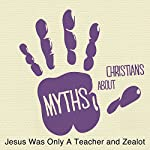 5 Myths: Jesus Was Only a Teacher and Zealot | Rick McDaniel