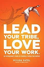 Lead Your Tribe, Love Your Work: An Entrepreneur's Guide to Creating a Culture that Mat