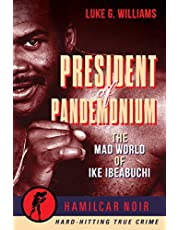 President of Pandemonium: The Mad World Of Ike Ibeabuchi