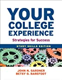 Your College Experience: Study Skills Edition : Strategies for Success, Gardner, John N. and Jewler, A. Jerome, 1457625741
