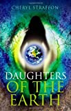 Daughters of the Earth: Goddess wisdom for a modern age: Goddess Spirituality for the 21st Century
