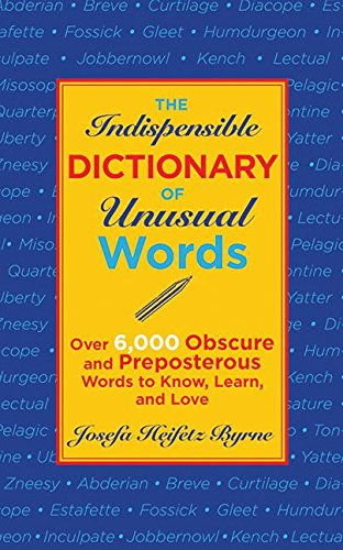 Highly Selective Dictionary (The Indispensable Dictionary of Unusual Words: Over 6,000 Obscure and Preposterous Words to Know, Learn, and Love)