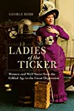img - for Ladies of the Ticker: Women and Wall Street from the Gilded Age to the Great Depression book / textbook / text book