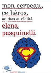 Mon cerveau, ce héros : Mythes et réalité par Elena Pasquinelli