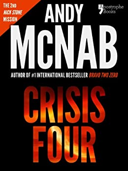 Crisis Four (Nick Stone Book 2): Andy McNab's best-selling