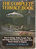 img - for The complete terrace book;: How to design, build, furnish, plant and enjoy your terrace, patio, lanai, deck, porch, atrium, or engawa book / textbook / text book