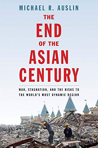 (The End of the Asian Century: War, Stagnation, and the Risks to the World's Most Dynamic Region )