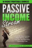 Passive Income Streams Ultimate Guide: 10 Highly Profitable Streams (Diversify Your Income, Passive Income, Financial Freedom, Automatic Income, Trading, Stocks, Investing, Start Ups, Income, Wealth)