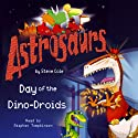 Astrosaurs: The Day of the Dino-Droids Audiobook by Steve Cole Narrated by Stephen Tompkinson