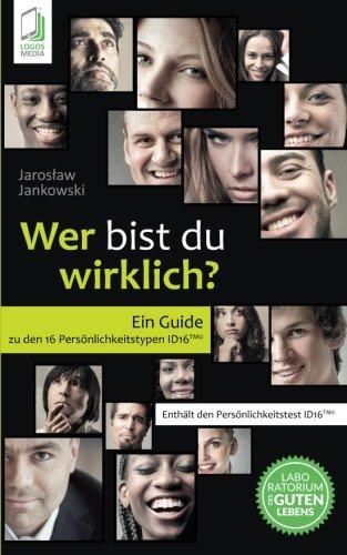Wer bist du wirklich?: Ein Guide zu den 16 Persönlichkeitstypen ID16