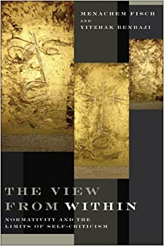 The View from Within: Normativity and the Limits of Self-Criticism by Menachem Fisch (2011-10-30)