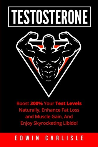 Enhance Testosterone - Testosterone:Boost 300% Your Test Levels Naturally, Enhance Fat Loss and Muscle Gain, And Enjoy Skyrocketing Libido!