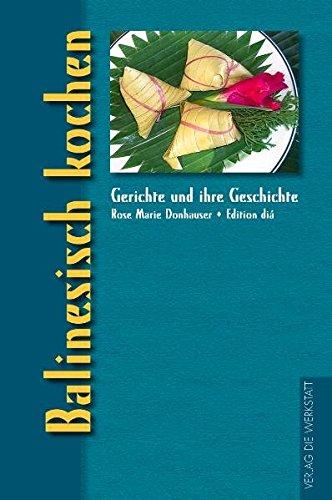 Balinesisch kochen (Gerichte und ihre Geschichte - Edition dià im Verlag Die Werkstatt)
