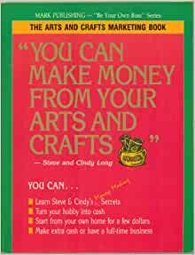 The arts and crafts marketing book you can make money for Arts and crafts that make money