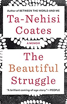 The Beautiful Struggle: A Father, Two Sons, and an Unlikely Road to Manhood by [Coates, Ta-Nehisi]