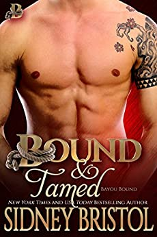 Bound and Tamed (Bayou Bound Book 4) by [Bristol, Sidney]