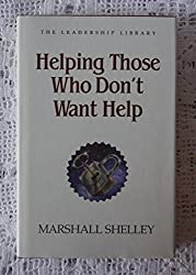 Helping Those Who Don't Want Help (The Leadership library)