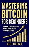 img - for Bitcoin: Mastering Bitcoin For Beginners: How You Can Make Insane Money Investing and Trading in Bitcoin (Bitcoin Mining, Bitcoin trading, Cryptocurrency, Blockchain, Wallet & Business) book / textbook / text book