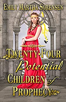Twenty-Four Potential Children of Prophecy (The Numbers Just Keep Getting Bigger Book 1) by [Sorensen, Emily Martha]