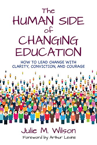 An urgent, important book for all educators and parents…The Human Side of Changing Education: How to Lead Change With Clarity, Conviction, and Courage by Julie Margretta Wilson