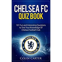 Chelsea FC Quiz Book: Test your knowledge of Chelsea Football Club. 2018/19 Edition.