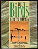 img - for The Birds of British Columbia, Vol. 1: Nonpasserines- Introduction, Loons Through Waterfowl book / textbook / text book