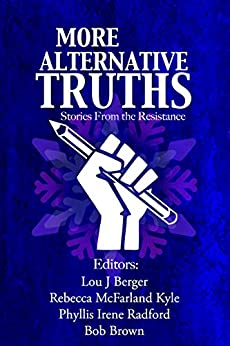More Alternative Truths: Stories from the Resistance by [Brown, Bob, Chesse, C. A., Castro, Adam-Troy, Featherston, Bobby Lee, Cozzens, Brad, Lombardi, Bruno, Ennen, Colin Patrick, Brin, David, Gerrold, David, Godfrey, Debora]