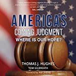 America's Coming Judgment: Where Is Our Hope? | Tom Gilbreath,Thomas J Hughes