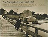 img - for The Train's Done Been and Gone: An Annapolis Portrait, 1859-1910: A Photographic Collection book / textbook / text book