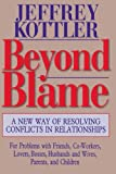 Beyond Blame: A New Way of Resolving Conflicts in Relationships