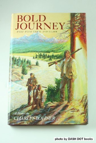 Bold Journey: West With Lewis and Clark by Bohner, Charles H. (April 1, 1985) Hardcover