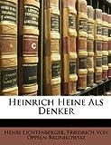 Heinrich Heine Als Denker, Henri Lichtenberger and Friedrich Von Oppeln-Bronikowski, 114781421X