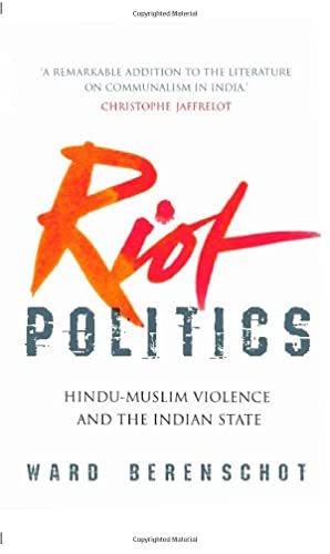 Riot Politics: Hindu - Muslim Violence and the Indian State