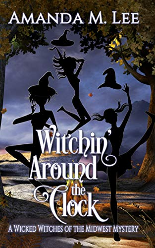 Witchin' Around the Clock (Wicked Witches of the Midwest Book 15) by [Lee, Amanda M.]