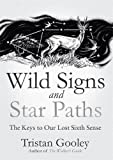 Wild Signs and Star Paths: The Keys to Our Lost Sixth Sense