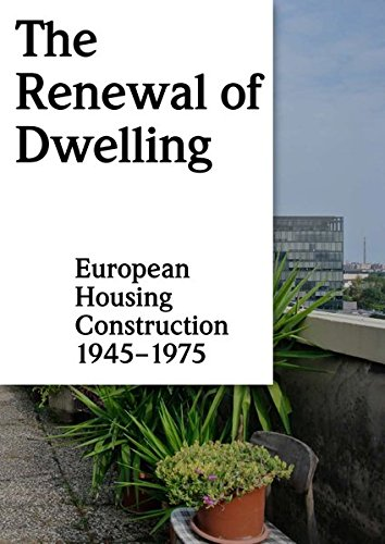 The Renewal Of Dwelling  European Housing Construction 1945 1975