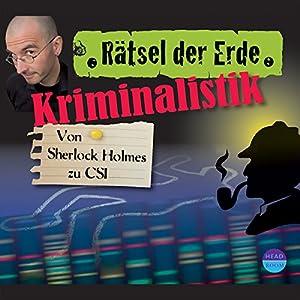 Kriminalistik: Von Sherlock Holmes zu CSI (Rätsel der Erde) Hörbuch