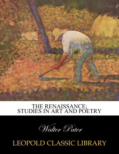 Read Online The renaissance; studies in art and poetry pdf epub