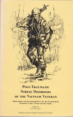 Post-Traumatic Stress Disorders of the Vietnam Veteran Observations and Recommendations for the Psychological Treatment of the Veteran and his Family