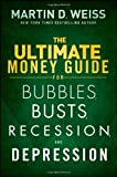 The Ultimate Money Guide for Bubbles, Busts, Recession and Depression, Martin D. Weiss, 1118011341