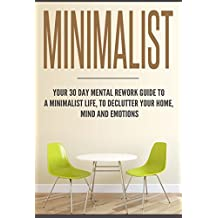 Minimalist: Your 30-day mental rework guide to a minimalist life, declutter your home, mind and emotions. (English Edition)