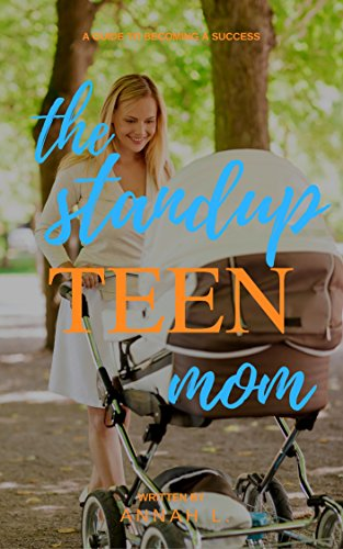 Download PDF The Stand Up TEEN Mom - A Guide To Becoming A Success