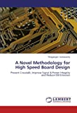A Novel Methodology for High Speed Board Design: Prevent Crosstalk, Improve Signal & Power Integrity and Reduce EM Emission