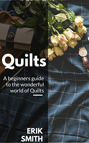 Quilts: A beginners guide to the wonderful world of Quilts by [Smith, Erik]