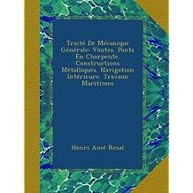 Traité De Mécanique Générale: Vôutes. Ponts En Charpente. Constructions Métalliques. Navigation Intérieure. Travaux Maritimes