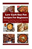 Low Carb One Pot Recipes For Beginners: Delicious And Easy One Pot Meals For Weight Loss (Low Carb Cookbook)