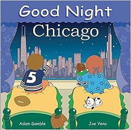 8b431c133587 Good Night Chicago (Good Night Our World): Adam Gamble, Joe Veno:  2015977797929: Amazon.com: Books