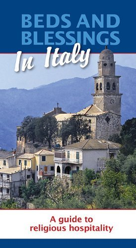 Beds and Blessings in Italy: A Guide to Religious Hospitality...