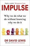 Impulse: Why We Do What We Do Without Knowing Why We Do It